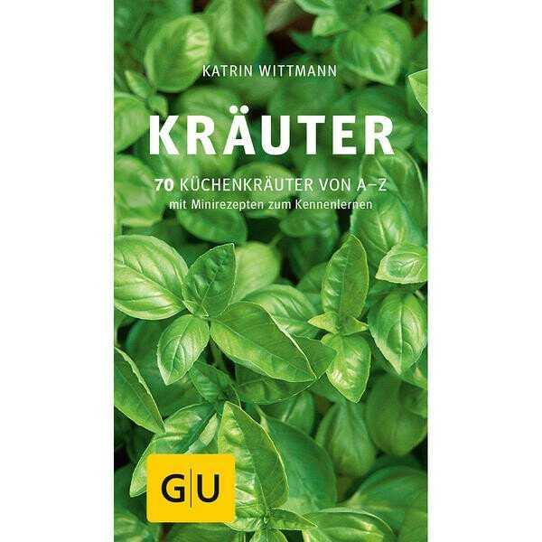 Gräfe und Unzer Buch: Kräuter 70 Küchenkräuter von A-Z